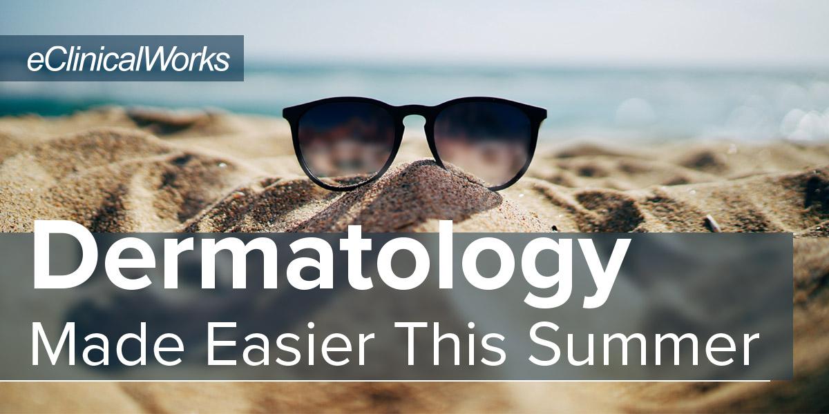Dermatology Made Easier This Summer Blog - Headline
