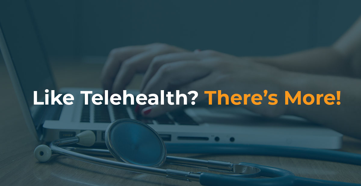 Like Telehealth There's More-