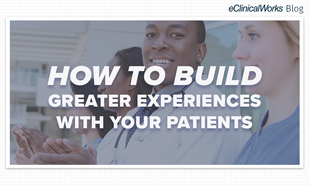 how-to-build-greater-experiences-with-your-patients.jpg
